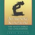 Awakening Kundalini for Health, Energy and Consciousness   Christopher S. Kilham  