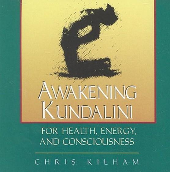 Awakening Kundalini for Health, Energy and Consciousness