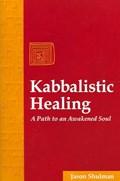 Kabbalistic Healing   Jason Shulman  