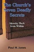 The Church's Seven Deadly Secrets   Paul H. Jones  