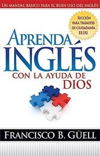 Aprenda Ingles Con La Ayuda de Dios | Francisco Guell |