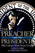 The Preacher and the Presidents | Gibbs, Nancy ; Duffy, Michael |