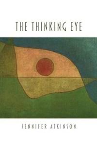 The Thinking Eye | Jennifer Atkinson |