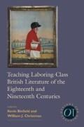 Teaching Laboring-Class British Literature of the Eighteenth and Nineteenth Centuries | Kevin Binfield ; William J. Christmas |