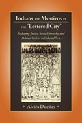 Indians and Mestizos in the Lettered City | Alcira Duenas |