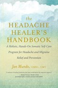 The Headache Healer's Handbook   Jan Mundo  