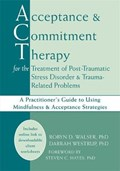 Acceptance & Commitment Therapy for the Treatment of Post-Traumatic Stress Disorder and Trauma-Related Problems | Walser, Robyn D. ; Westrup, Darrah, PhD ; Hayes, Steven C. |
