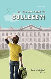 So, You Are Going to College?!   San Bolkan  