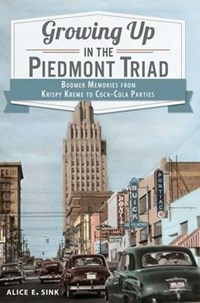 Growing Up in the Piedmont Triad | Alice E. Sink |