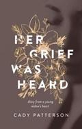 Her Grief Was Heard   Cady Morgan Patterson  