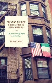 Creating the New Right Ethnic in 1970s America | Richard Moss |