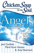 Chicken Soup for the Soul: Angels Among Us | Canfield, Jack ; Hansen, Mark Victor ; Newmark, Amy |