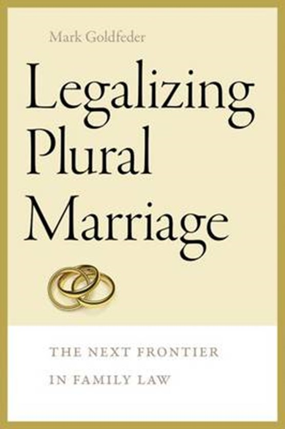 Legalizing Plural Marriage - The Next Frontier in Family Law