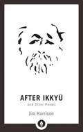 After Ikkyu and Other Poems | Jim Harrison |