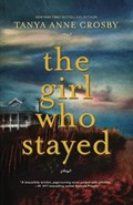The Girl Who Stayed   Tanya Anne Crosby  