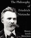 The Philosophy of Friedrich Nietzsche | Henry Louis Mencken |