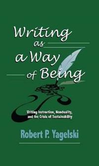Writing as a Way of Being | Robert P. Yagelski |