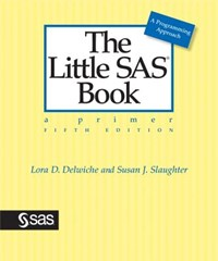 The Little SAS Book   Delwiche, Lora D.; Slaughter, Susan J.  