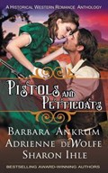 Pistols and Petticoats (a Historical Western Romance Anthology) | Barbara Ankrum ; Adrienne DeWolfe ; Sharon Ihle |
