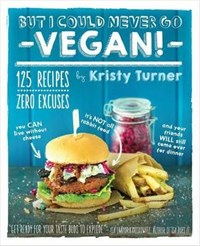 But I Could Never Go Vegan   Kristy Turner  