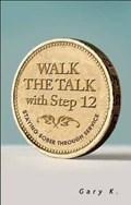 Walk The Talk With Step 12   Gary K.  