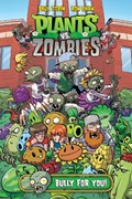 Plants Vs. Zombies Volume 3: Bully For You | Tobin, Paul ; Chan, Ron |
