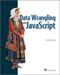 Data Wrangling with JavaScript   Ashley Davis  