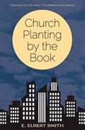 CHURCH PLANTING BY THE BOOK | E. Elbert Smith |