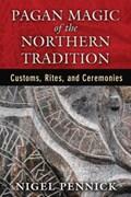 Pagan Magic of the Northern Tradition | Nigel (nigel Pennick) Pennick |