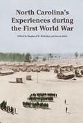 North Carolina's Experience during the First World War | Mckinley, Shepherd W. ; Sabol, Steve |