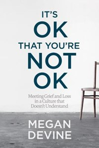 It's Ok That You'Re Not Ok | Megan Devine |