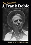 The Essential J. Frank Dobie | Steven L. Davis |