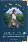 United to Strike: A Story of the Delano Grape Workers | Molly Zenk |