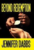 Beyond Redemption   Jennifer Dabbs  