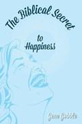 The Biblical Secret of Happiness   Gene Gobble  