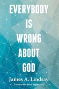Everybody Is Wrong About God   James A. Lindsay  