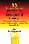 55 Recetas de Jugos para Prevenir y Combatir el Cancer | Correa, Joe, Csn |