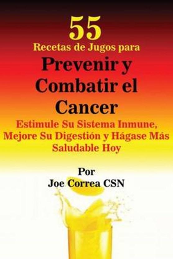 55 Recetas de Jugos para Prevenir y Combatir el Cancer