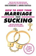 How to Keep Your Marriage from Sucking   Behrendt, Greg ; Ruotola, Amiira  
