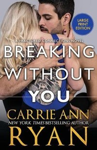 Breaking Without You | Carrie Ann Ryan |