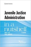 Juvenile Justice Administration in a Nutshell | Barry Feld ; Perry Moriearty |