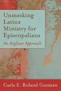 Unmasking Latinx Ministry for Episcopalians   Carla E. Roland Guzmán  