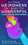 It?s Your Weirdness That Makes You Wonderful | Kate Allan |