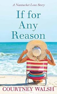 If for Any Reason: A Nantucket Love Story   Courtney Walsh  