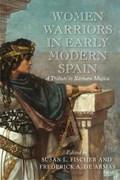 Women Warriors in Early Modern Spain   auteur onbekend  