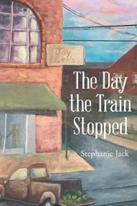 The Day the Train Stopped | Stephanie Jack |