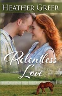 Relentless Love   Heather Greer  