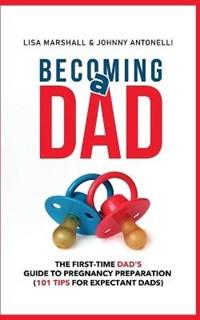 Becoming a Dad   Antonelli, Johnny ; Marshall, Lisa  