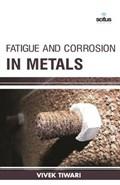 Fatigue and Corrosion in Metals   Vivek Tiwari  