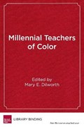 Millennial Teachers of Color   Mary E. Dilworth  